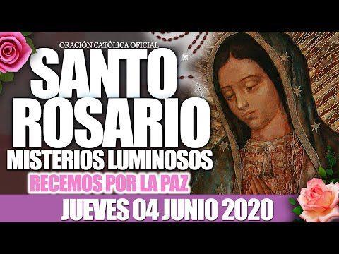 Santo Rosario De Hoy Jueves 04 De Junio De 2020 Misterios Luminosos Virgen María De Guadalupe Youtu Santo Rosario De Hoy Santo Rosario Santo Rosario Jueves