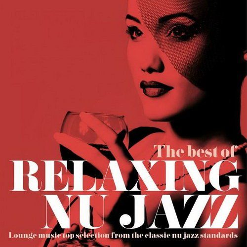 VA - The Best Of Relaxing Nu Jazz- Lounge Music Top Selection From The Classic Nu Jazz Standards (2015)