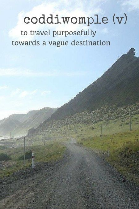 coddiwomple (v.) to travel purposefully towards a vague destination