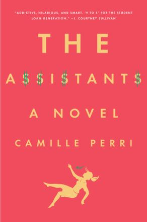 Camille Perri's debut novel, The Assistants, is a funny and poignant take on the challenges we face as we careen into adulthood.
