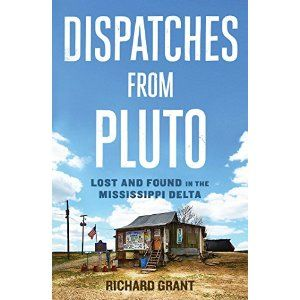 Being a Delta transplant, I was amazed at how well the author was able to verbalize everything that is magicial and malicious about the Delta. Spot on. 5 Stars.  Dispatches from Pluto: Lost and Found in the Mississippi Delta