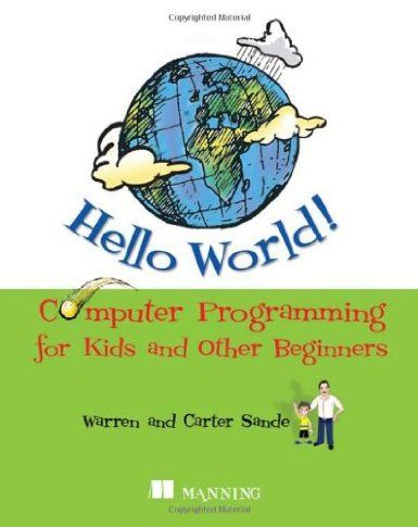 Hello World! Computer Programming for Kids and Other Beginners: Amazon.co.uk: Warren Sande, Carter Sande: Books