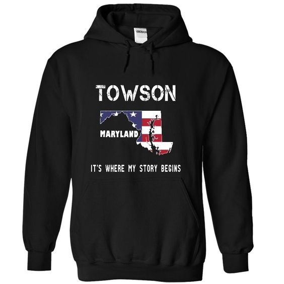 TOWSON - Its where my story begins! T Shirt, Hoodie, Sweatshirt