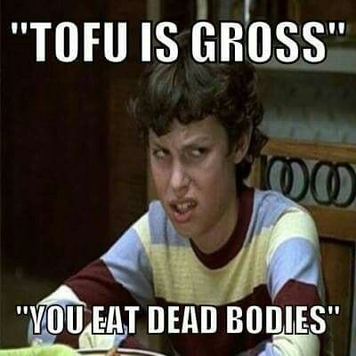 I would rather eat tofu than dead bodies. Every time I see the meat section of a grocery store, I see a morgue. Just look around the produce section. Many foods that most people eat are already vegan. ~KK