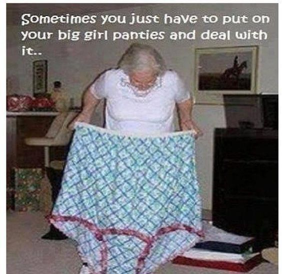 Big Girl Panties Quotes: Put On Your Big Girl Panties And Deal With It.