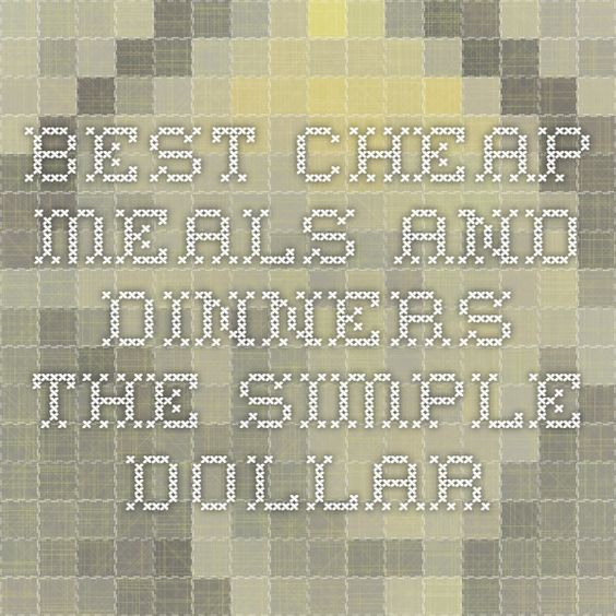 Best Cheap Meals and Dinners - The Simple Dollar