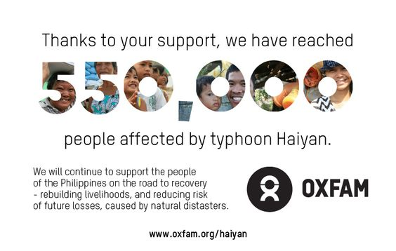 Thanks to the generous support of many, Oxfam has been able to reach nearly 550,000 people affected by Typhoon Haiyan with assistance. We will continue to support the people of the Philippines on the road to recovery - rebuilding livelihoods, and reducing risk of future losses, caused by natural disasters. www.oxfam.org/haiyan