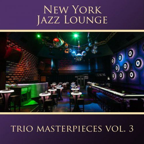 New York Jazz Lounge - The Trio Masterpieces, Vol. 3 (2016)