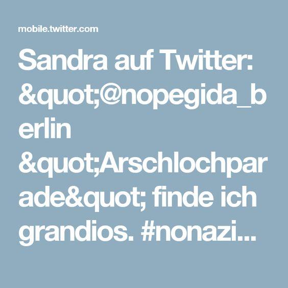 """Sandra auf Twitter: """"@nopegida_berlin """"Arschlochparade"""" finde ich grandios. #nonazis"""""""