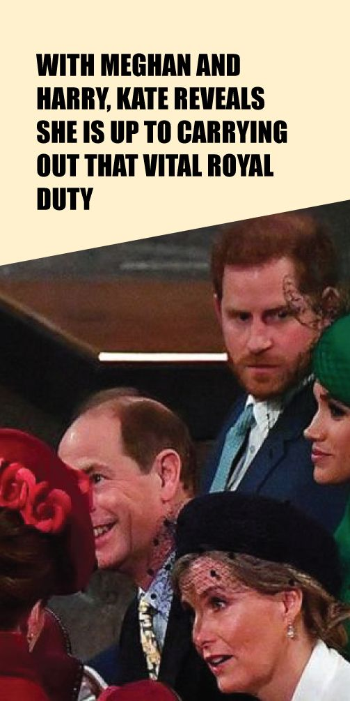 With Meghan And Harry Kate Reveals She Is Up To Carrying Out That Vital Royal Duty Bearing A Grudge In 2020 Royal Family News Meghan Markle News Kate Middleton News