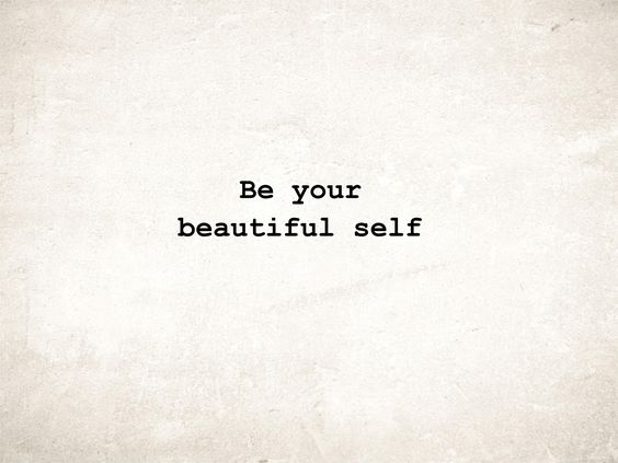 Be your beautiful self ♡