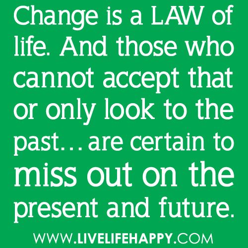 Change is a law of life. And those who cannot accept that or only look to the past... are certain to miss out on the present and future., via Flickr.