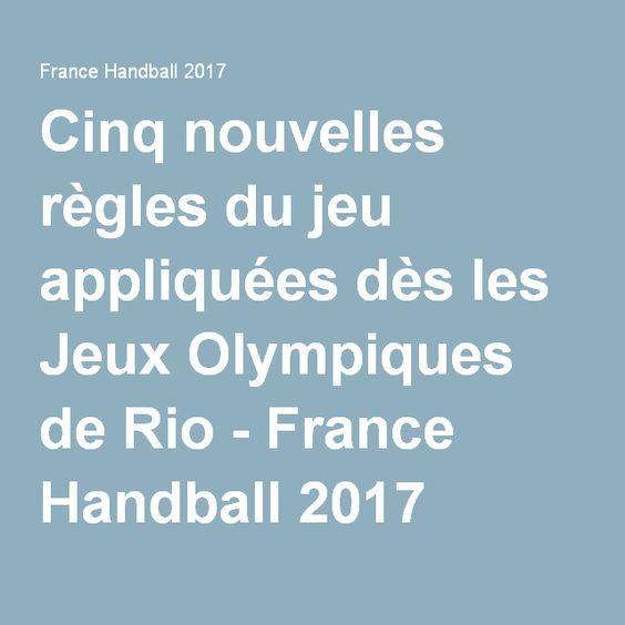 Cinq nouvelles règles du jeu appliquées dès les Jeux Olympiques de Rio - France Handball 2017