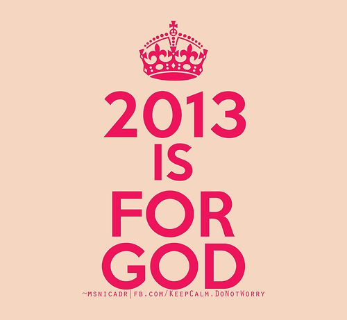 2013 is for GOD. :)