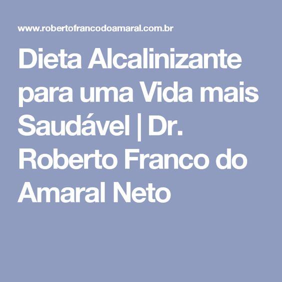 Dieta Alcalinizante para uma Vida mais Saudável | Dr. Roberto Franco do Amaral Neto