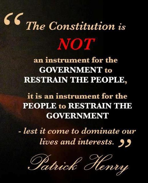"LIKE and SHARE if agree with the Patrick Henry, that ""The Constitution is not an instrument for the government to restrain the people, it is an instrument for the people to restrain the government—lest it come to dominate our lives and interests."""