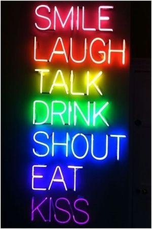 smile * laugh * talk  drink * shout * eat  KISS