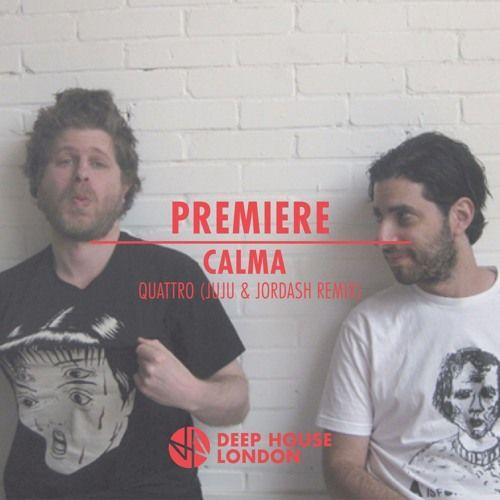 Premiere: Calma - Quattro (JuJu & Jordash Remix) by Deep House London | Free Listening on SoundCloud
