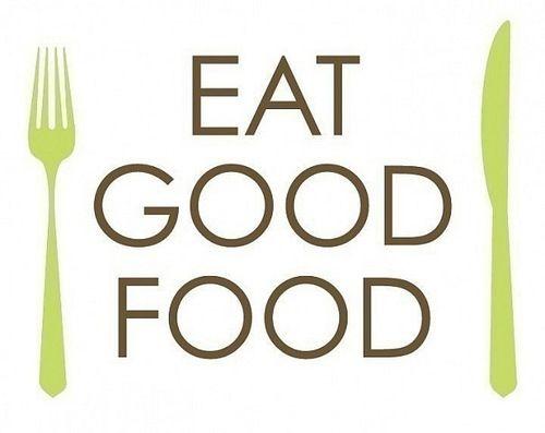 Eat good food..