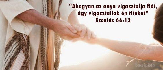 """""""Ahogyan az anya vigasztalja fiát, úgy vigasztallak én titeket…"""" (Ézsaiás 66:13)"""