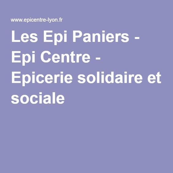 Les Epi Paniers - Epi Centre - Epicerie solidaire et sociale