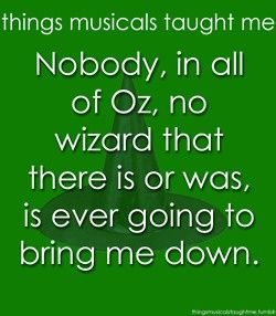 Defying Gravity- Wicked the Musical - this is the best line in this song