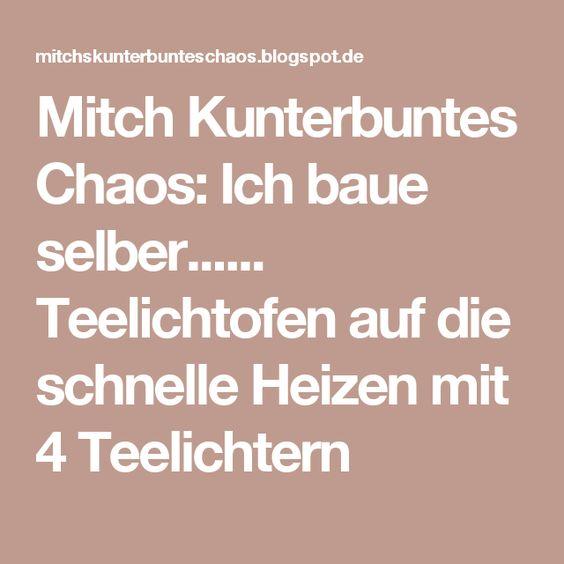 Mitch Kunterbuntes Chaos: Ich baue selber...... Teelichtofen auf die schnelle Heizen mit 4 Teelichtern