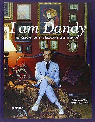 I Am Dandy: The Return of the Elegant Gentleman, http://www.amazon.com/dp/3899554841/ref=cm_sw_r_pi_awdm_lcZMvb0RNZDK8