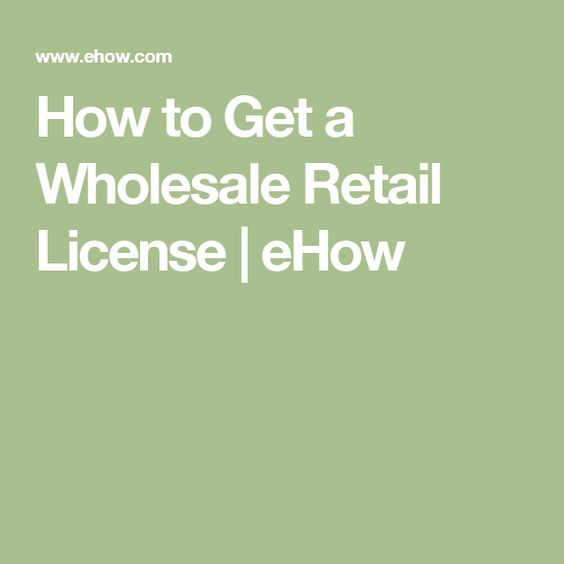 How to Get a Wholesale Retail License | eHow