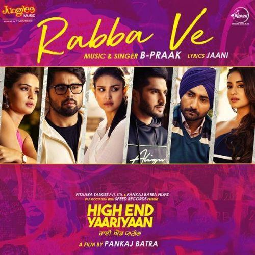 Rabba Ve High End Yaariyaan B Praak Mp3 Song Download Riskyjatt Com Mp3 Song Mp3 Song Download Songs