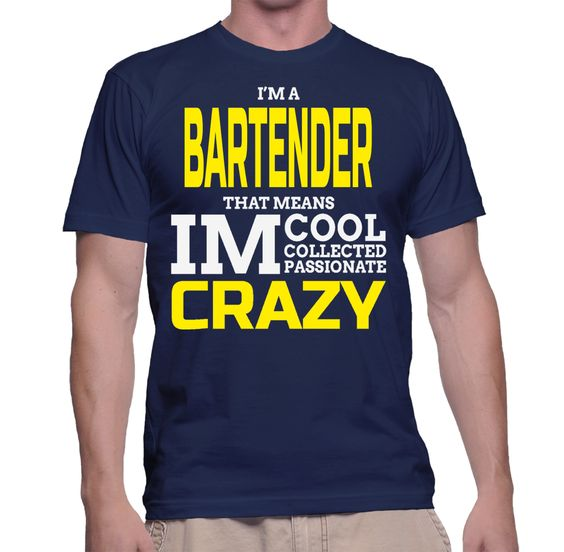 I'm A Bartender That Means IM Cool Collected Passionate Crazy T-Shirt