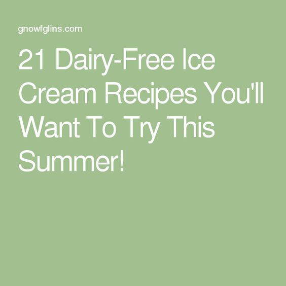 21 Dairy-Free Ice Cream Recipes You'll Want To Try This Summer!
