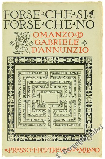 FORSE CHE SI, FORSE CHE NO. Romanzo. D'Annunzio Gabriele. 1925 - Bergoglio Libri d'Epoca