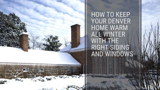 How To Keep Your Denver Home Warm All Winter With The Right Siding And Windows Denver Winters Can Be Very Harsh With Below Fr Siding Windows Residential Siding