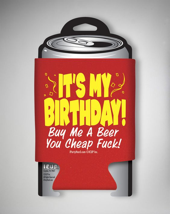 'It's My Birthday Buy Me a Beer You Cheap Fuck!' Koozie