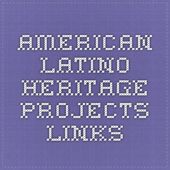 American Latino Heritage Projects Links