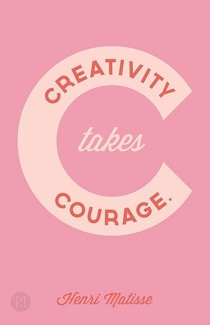 Creativity takes courage. #quotes