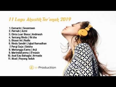11 Lagu Akustik Terenak Indonesia 2019 Me Me Me Song Songs Music Songs