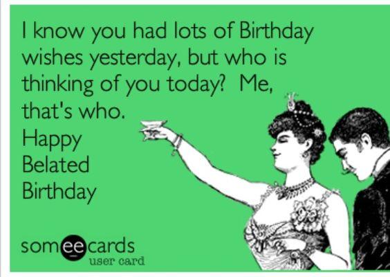 Funny belated birthday wish; humorous late birthday
