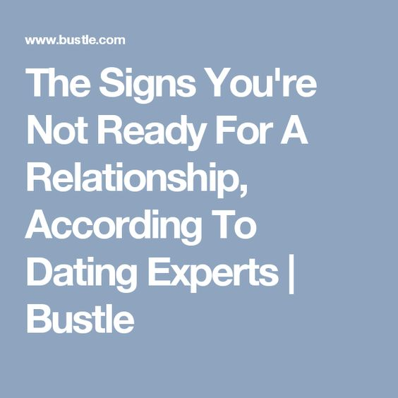 The Signs You're Not Ready For A Relationship, According To Dating Experts | Bustle