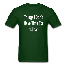Things I Don 39 T Have Time For Men 39 S T Shirts Pinterest