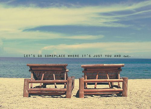 lets go someplace where...