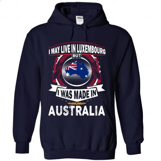 I May Live In Luxembourg But I Was Made In Australia (2 - create your own shirt #short sleeve shirts #cool shirt