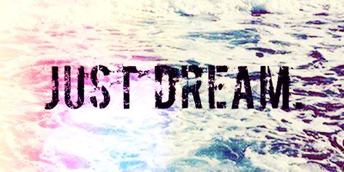 Just dream. <3 #just #dream #quote #twitter #header