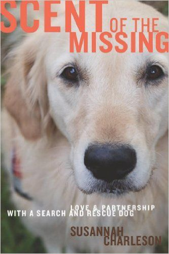 Scent of the Missing: Love and Partnership with a Search-and-Rescue Dog, Susannah Charleson - Amazon.com