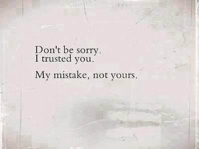 Dont Be Sorry, I Trusted You Pictures, Photos, and Images for Facebook, Tumblr, Pinterest, and Twitter