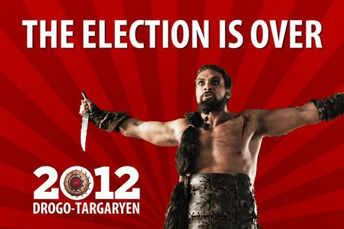 Khal Drogo has never lost a debate or an election.