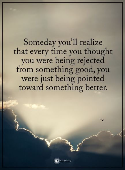 Someday you'll realize that every time you thought you were being rejected from something good, you were just being pointed toward something better.  #powerofpositivity #positivewords  #positivethinking #inspirationalquote #motivationalquotes #quotes #life #love #hope #faith #respect #realize #rejected #pointed #better #toward #scientist #explain #meaning #behind #coincidence #pattern #recognition #thoughts