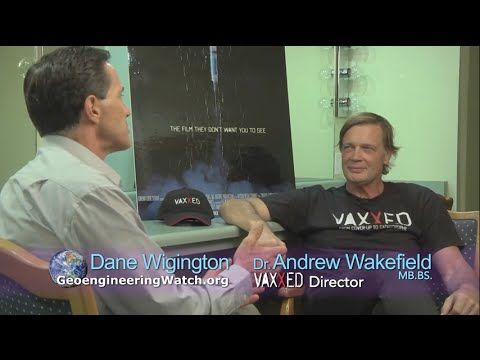 Sep 1, 2016 - VAXXED Director Dr. Andrew Wakefield, A Discussion With Dane Wigington