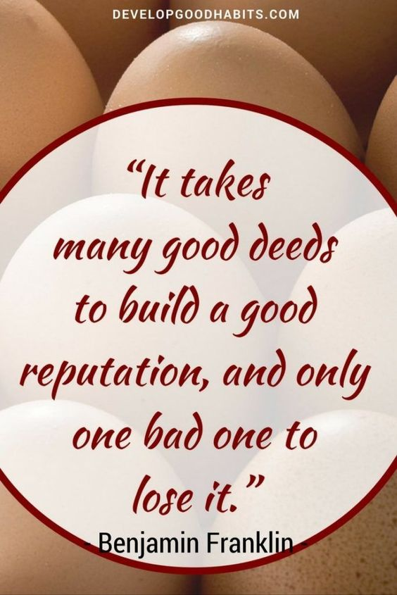 Reputation is GOLD. It is NEVER worthwhile to compromise it. | It takes many good deeds to build a good reputation, and only one bad one to destroy it. | Benjamin Frankllin quotes -- See more -- www.developgoodha...